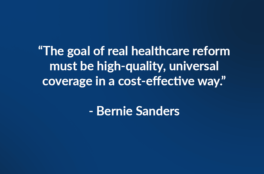 """""""The goal of real healthcare reform must be high-quality, universal coverage in a cost-effective way."""" - Bernie Sanders"""